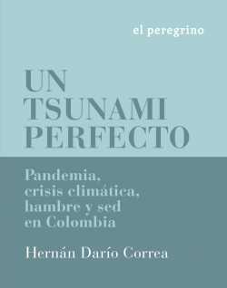 Gráfica alusiva a Un tsunami perfecto: Pandemia, crisis climática, hambre y sed en Colombia