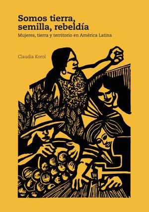 Gráfica alusiva a Somos tierra, semilla, rebeldía: mujeres, tierra y territorio en América Latina